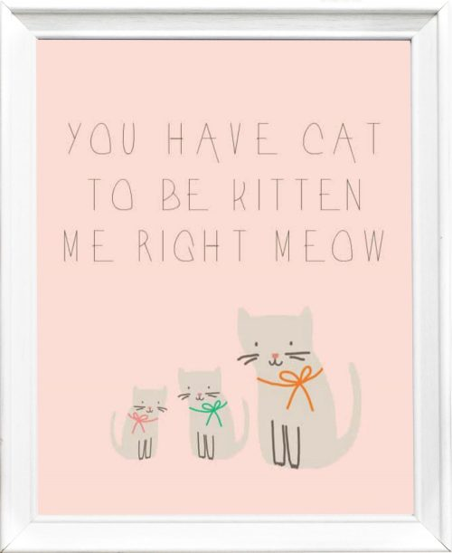 you've cat to be kitten me right meow free printable
